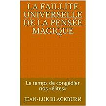 La faillite universelle de la pensée magique: Le temps de congédier nos «élites» (French Edition)