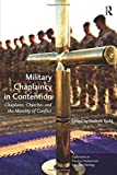 Military Chaplaincy in Contention: Chaplains, Churches and the Morality of Conflict (Explorations in Practical, Pastoral and Empirical Theology)