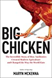 Big Chicken: The Incredible Story of How Antibiotics Created Modern Agriculture and Changed the W…