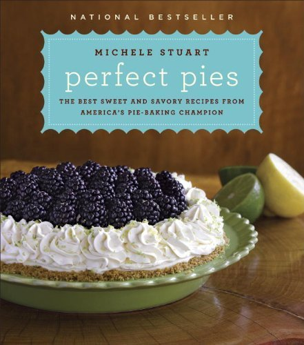Perfect Pies: The Best Sweet and Savory Recipes from America's Pie-Baking Champion by Stuart, Michele (2011) Hardcover (Pie Perfect)