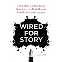 Wired for Story: The Writer's Guide to Using Brain Science to Hook Readers from the Very FirstSentence