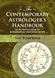 The Contemporary Astrologer's Handbook: An In-depth Guide to Interpreting Your Horoscope