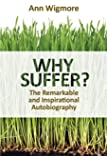 Why Suffer?: The Remarkable and Inspirational Autobiography