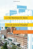 img - for The Sir Mortimer B. Davis Jewish General Hospital book / textbook / text book