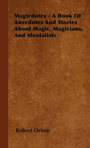 Magicdotes - A Book Of Anecdotes And Stories About Magic, Magicians, And Mentalists