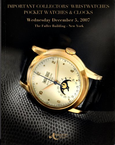 Important Collectors' Wristwatches, Pocket Watches & Clocks, Wednesday, December 5, 2007, The Fuller Building - New (Fuller Building New York)
