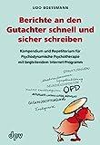 Berichte an den Gutachter schnell und sicher schreiben: Kompendium und Repetitorium für Psychodynamische Psychotherapie mit begleitendem Internet-Programm