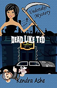 Dead Like Ted: An Undertaker Mystery (Undertaker Mysteries Book 2) by [Ashe, Kendra]