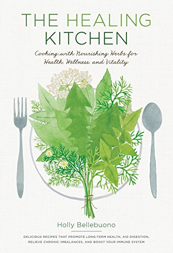 - The Healing Kitchen: Cooking with Nourishing Herbs for Health, Wellness, and Vitality