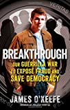 Product picture for Breakthrough: Our Guerilla War to Expose Fraud and Save Democracy by James OKeefe