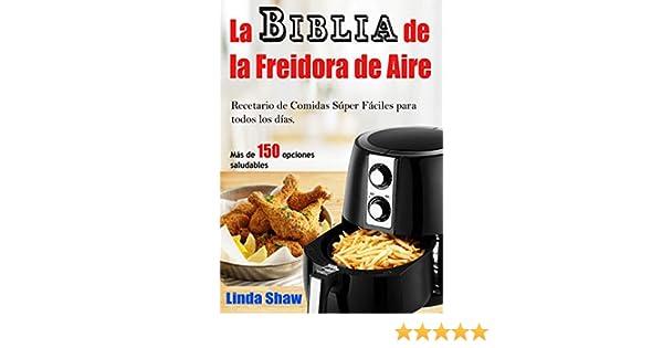 Amazon.com: La Biblia de la Freidora de Aire: Recetario de Comidas Súper Fáciles para todos los días. (Libro en Español / Spanish Book Version) Air Fryer ...
