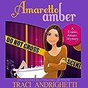 Amaretto Amber: Franki Amato Mysteries, Book 3 Audiobook by Traci Andrighetti Narrated by Madeline Mrozek