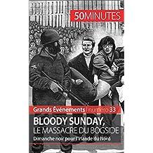 Bloody Sunday, le massacre du Bogside: Dimanche noir pour l'Irlande du Nord (Grands Événements t. 33) (French Edition)