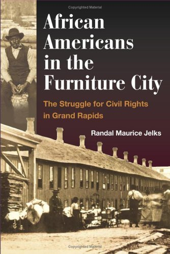 African Americans in the Furniture City: The Struggle for Civil Rights in Grand Rapids by Randal Maurice Jelks (2006-04-03) (Right Bright Furniture)