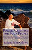 Power Parenting for Poor People, Roland Gilbert, 1491261242