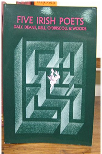 Five Irish Poets: Padraig J. Daly, John F. Deane, Richard Kell, Dennis O'Driscoll, Macdara Woods