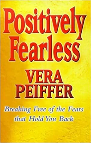 Book Positively Fearless: Breaking Free of the Fears That Hold You Back by Vera Peiffer (1999-08-05)