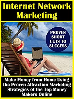Internet Business: Internet Network Marketing (Learn How to Make Money from Home Using the Proven Attraction Marketing Strategies of the Top Money Makers Online) by [Taylor, Ron]