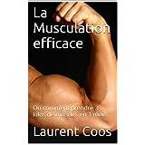 La Musculation efficace: Ou comment prendre 3 kilos de muscles en 1 mois (French Edition)