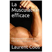 La Musculation efficace: Ou comment prendre 3 kilos de muscles en 1 mois (French Edition)