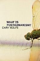 What Is Posthumanism? (Posthumanities)