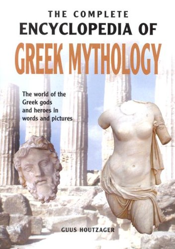 THE COMPLETE ENCYCLOPEDIA OF GREEK MYTHOLOGY: The world of the Greek gods and heroes in words and pictures PDF