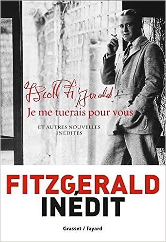 Francis Scott Fitzgerald - Je me tuerais pour vous: et autres nouvelles inédites