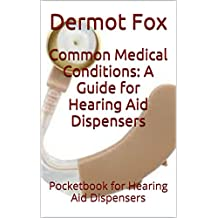 Common Medical Conditions: A Guide for Hearing Aid Dispensers - Audiologists: Pocketbook