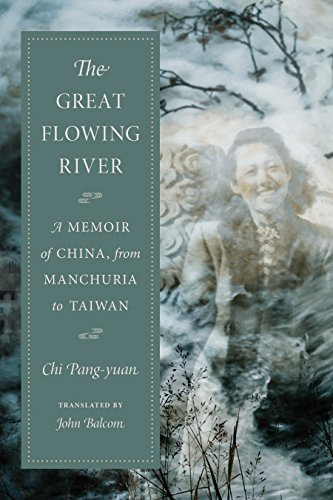 The Great Flowing River A Memoir Of China From Manchuria To Taiwan English