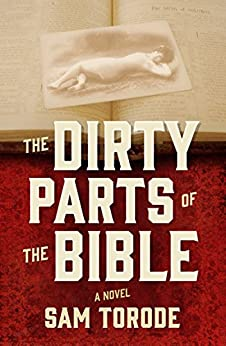The Dirty Parts of the Bible -- A Novel by [Torode, Sam]