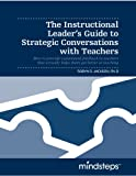 The Instructional Leader's Guide to Strategic Conversations with Teachers