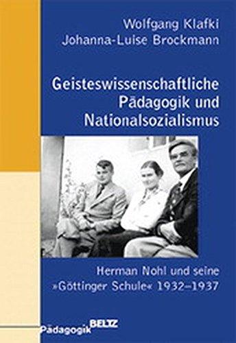 Geisteswissenschaftliche Pädagogik und Nationalsozialismus: Herman Nohl und seineGöttinger Schule 1932-1937. Eine individual- und Untersuchung (Beltz Pädagogik)