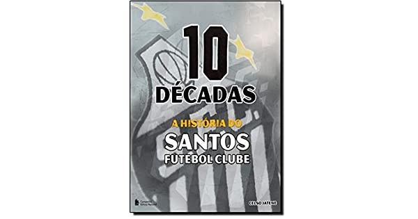 10 Décadas. A História do Santos FC - 9788504018103 - Livros na Amazon  Brasil cfea39ca4001f