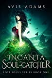 Incanta - Soul-Catcher: Dark Gothic Fantasy (Lost Souls Book 1)