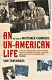 img - for An Un-American Life: The Case of Whittaker Chambers by Sam Tanenhaus (2007-03-06) book / textbook / text book