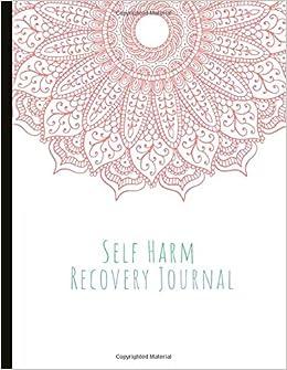 Self Harm Recovery Journal: Beautiful Journal for Self-Harm ...
