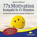 77 x Motivation - kompakt in 11 Minuten: Erreichen Sie mehr durch simple Kleinigkeiten! | Thomas Schlayer