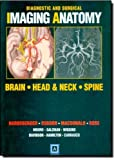 Diagnostic and Surgical Imaging Anatomy: Brain, Head and Neck, Spine: Published by Amirsys? Int by Harnsberger MD, H. Ric, Osborn MD, Anne G., Ross MD, Jeff, M (2006) Hardcover