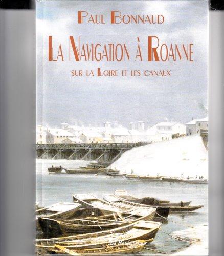 La Navigation à Roanne : sur la Loire et ses Canaux Paul Bonnaud
