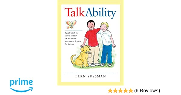 Amazon talkability people skills for verbal children on the amazon talkability people skills for verbal children on the autism spectrum a guide for parents 9780921145325 fern sussman books fandeluxe Image collections