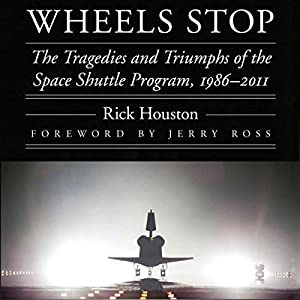 Wheels Stop: The Tragedies and Triumphs of the Space Shuttle Program, 1986-2011 Hörbuch