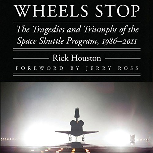 Wheels Stop: The Tragedies and Triumphs of the Space Shuttle Program, 1986-2011: Outward Odyssey: A People's History of Space