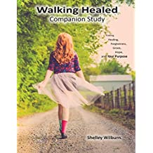 Walking Healed Companion Study: Finding Healing, Forgiveness, Grace, Hope, and Your Purpose
