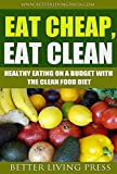 healthy food on a budget - Eat Cheap, Eat Clean: Healthy Eating On a Budget With the Clean Food Diet