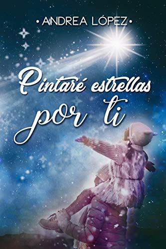 Pintaré estrellas por ti (Spanish Edition) by [López, Andrea]