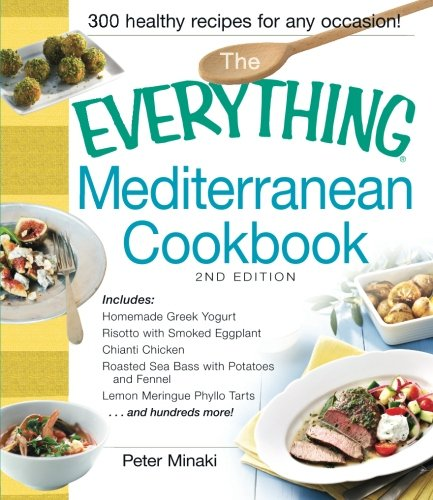 The Everything Mediterranean Cookbook: Includes Homemade Greek Yogurt, Risotto with Smoked Eggplant, Chianti Chicken, Roasted Sea Bass with Potatoes ... Meringue Phyllo Tarts and hundreds more! ()