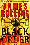 By James Rollins: BLACK ORDER (Sigma Force Novels)