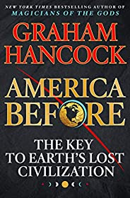 America Before: The Key to Earth's Lost Civiliza
