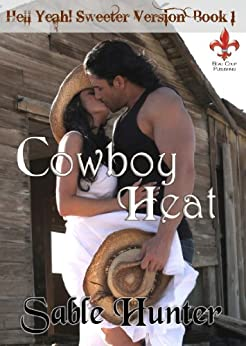 Cowboy Heat - Sweeter Version (Hell Yeah! Sweeter Version Book 1) by [Hunter, Sable]