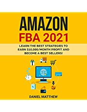 Amazon FBA 2021: Learn the Best Strategies to Earn $10,000/Month Profit and Become a Best Sellers!